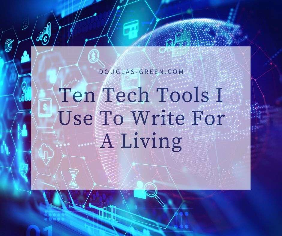 Ten Tech Tools I Use To Write For ALiving