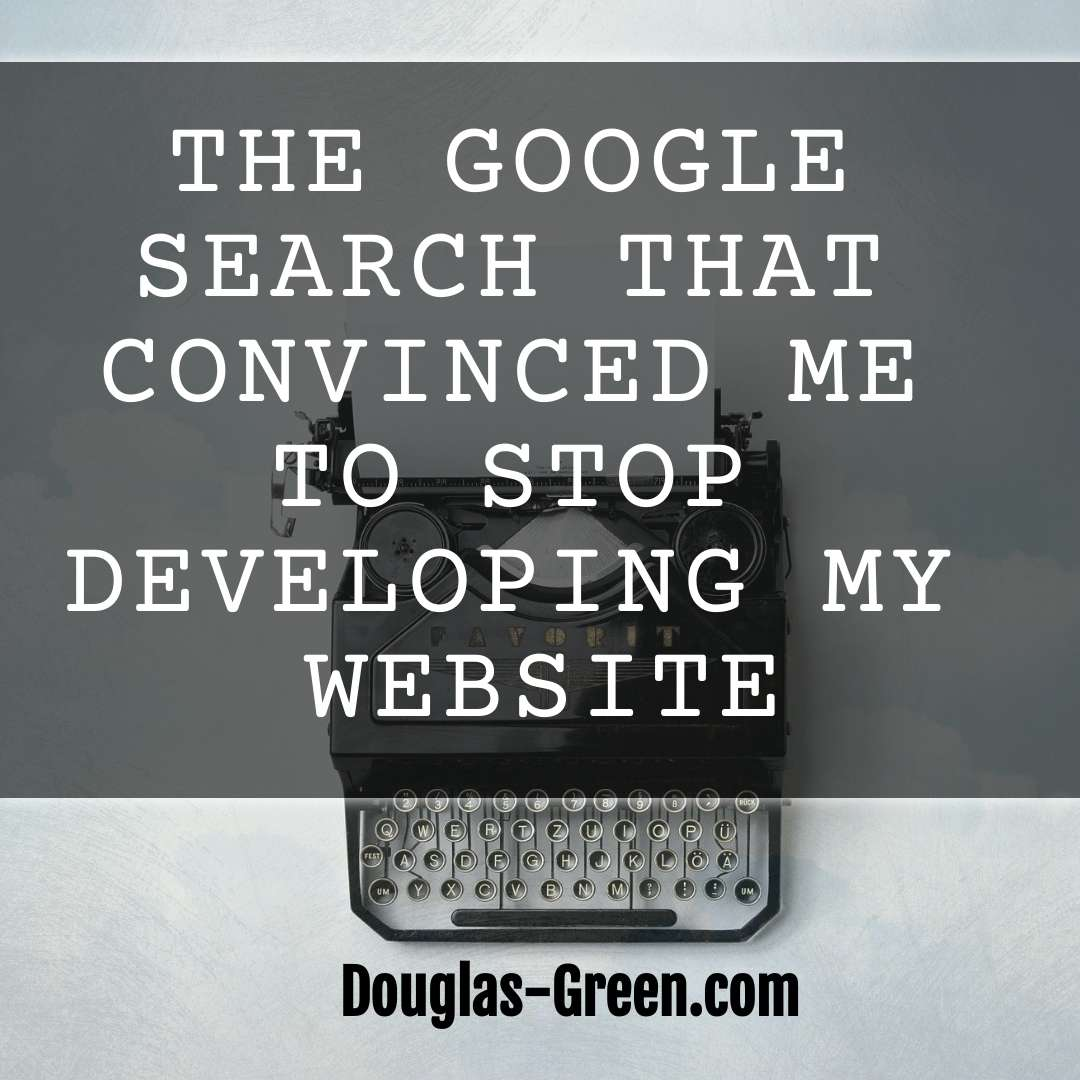 The Google Search That Convinced Me To Stop Developing My Website