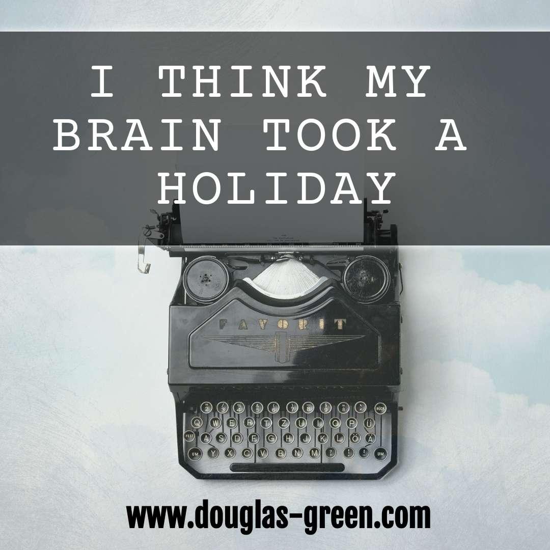 I Think My Brain Took A Holiday